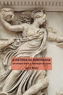 A História da Democracia - Um ensaio sobre a libertação do povo, livro de John Dunn