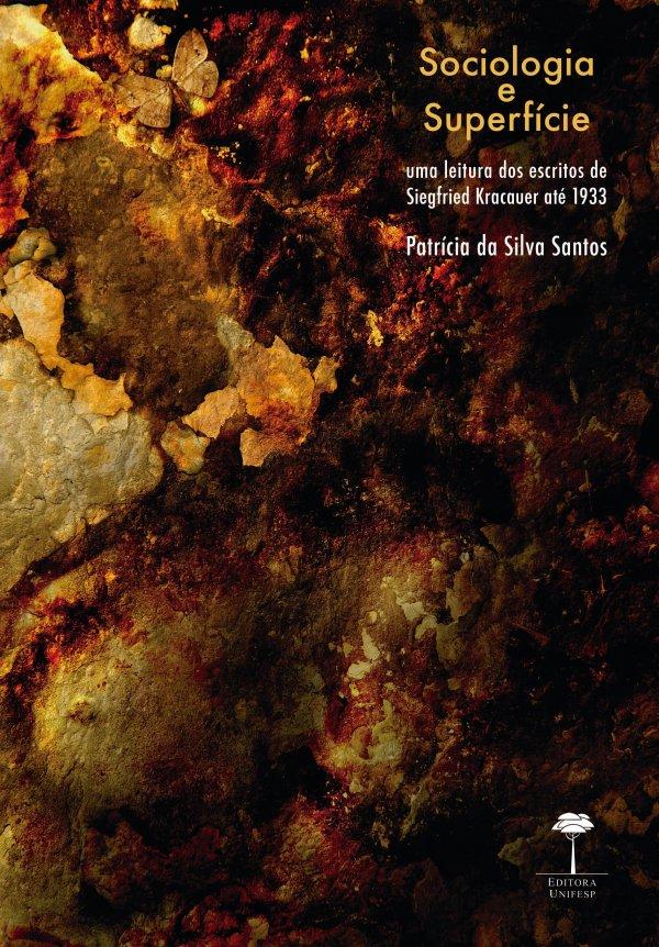 Sociologia e superfície - Uma leitura dos escritos de Siegfried Kracauer até 1933, livro de Patrícia da Silva Santos