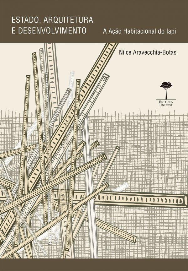 Estado, Arquitetura e Desenvolvimento: A Ação Habitacional do Iapi, livro de Nilce Aravecchia-Botas