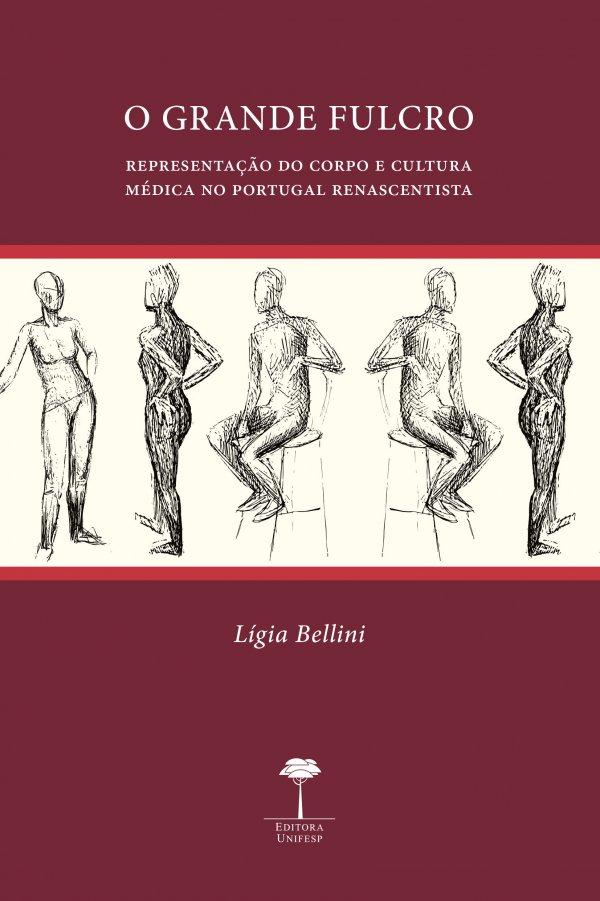 O grande fulcro: representação do corpo e cultura médica no Portugal renascentista, livro de Lígia Bellini