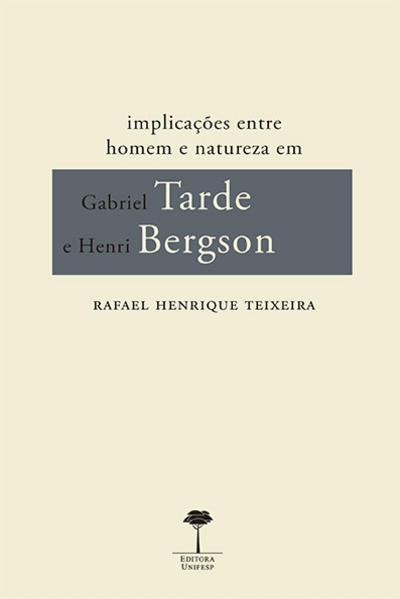Implicações entre homem e natureza em Gabriel Tarde e Henri Bergson, livro de Rafael Henrique Teixeira