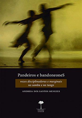 Pandeiros e bandoneones: vozes disciplinadoras e marginais no samba e no tango, livro de Andreia dos Santos Menezes