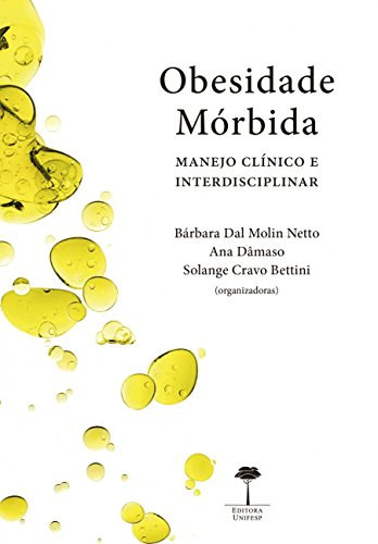 Obesidade mórbida: manejo clínico e interdisciplinar, livro de Bárbara Dal Molin Netto, Ana Dâmaso, Solange Cravo Bettini (orgs.)