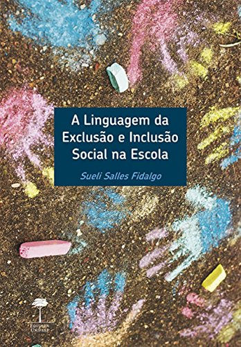 A Linguagem da Exclusão e Inclusão Social na Escola, livro de Sueli Salles Fidalgo