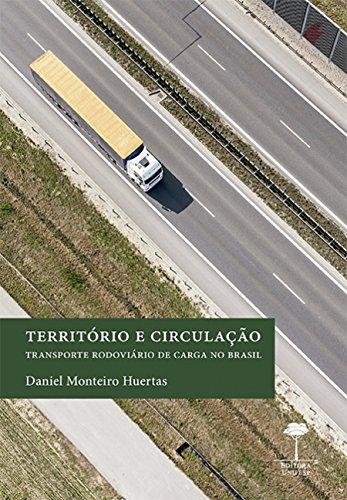 Território e Circulação: Transporte Rodoviário de Carga no Brasil, livro de Daniel Monteiro Huertas