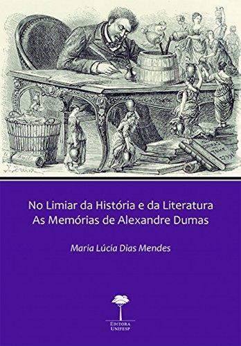 No Limiar da História e da Literatura: as Memórias de Alexandre Dumas, livro de Maria Lúcia Dias Mendes