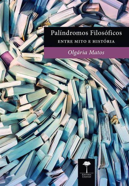 Palíndromos filosóficos. Entre mito e história, livro de Olgária Matos