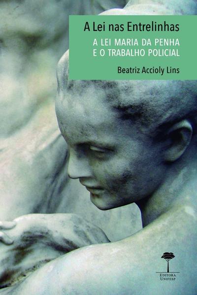 A lei nas entrelinhas. A lei Maria da Penha e o trabalho policial, livro de Beatriz Accioly Lins