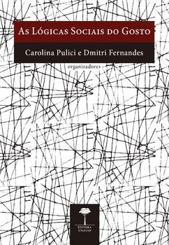 As lógicas sociais do gosto, livro de Carolina Pulici, Dmitri Fernandes