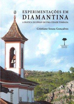 Experimentações em Diamantina. A prática do IPHAN em uma cidade tombada, livro de Cristiane Souza Gonçalves
