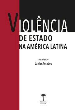 Violência de Estado na América Latina. Direitos humanos, justiça de transição e antropologia forense, livro de Javier Amadeo