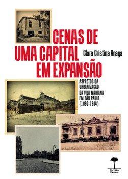 Cenas de uma capital em expansão - Aspectos da urbanização da Vila Mariana em São Paulo (1890-1914), livro de Clara Cristina Anaya