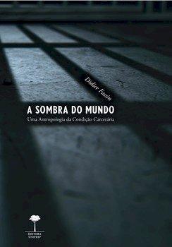 A sombra do mundo - Uma antropologia da condição carcerária, livro de Didier Fassin