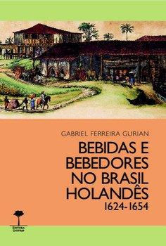 Bebidas e bebedores no Brasil holandês 1624-1654, livro de Gabriel Ferreira Gurian