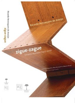 Zigue-Zague - Ensaios reunidos (1977-2016), livro de Ricardo Benzaquén de Araújo, Carmen Felgueiras, Marcelo Jasmin, Marcos Veneu