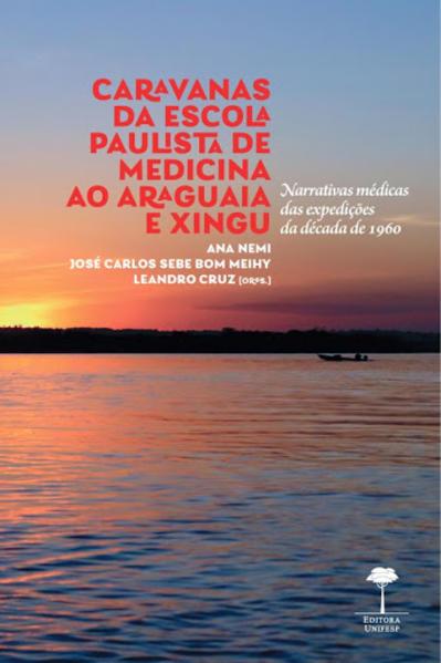 Caravanas da Escola Paulista de Medicina ao Araguaia e Xingu. Narrativas médicas das expedições da década de 1960, livro de