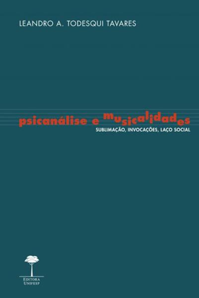 Psicanálise e musicalidades. Sublimação, invocações, laço social, livro de Francisco Santos Santos