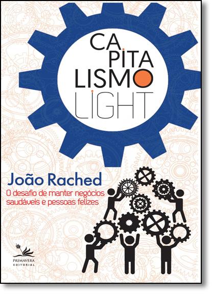 Capitalismo Light: O Desafio de Manter Negócios Saudáveis e Pessoas Felizes, livro de João Rached