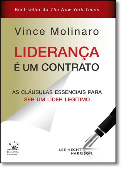 Liderança É Um Contrato: As Cláusulas Essenciais Para Ser Um Líder Legítimo, livro de Vince Molinaro