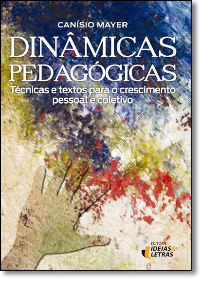 Dinâmicas Pedagógicas: Técnicas e Textos Para o Crescimento Pessoal e Coletivo, livro de Canísio Mayer