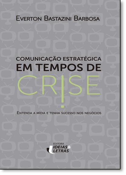Comunicação Estratégica em Tempos de Crise, livro de Everton Bastazini