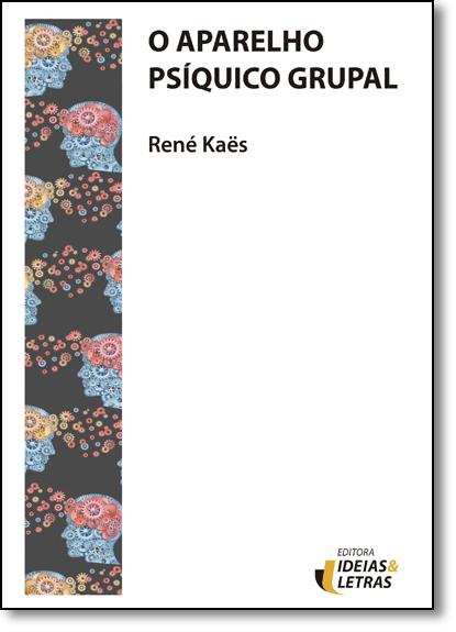 Aparelho Psíquico Grupal, O, livro de René Kaës