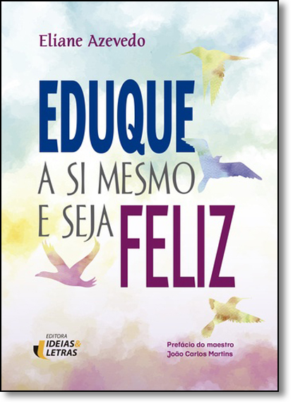 Eduque a si Mesmo e Seja Feliz, livro de Eliane Azevedo