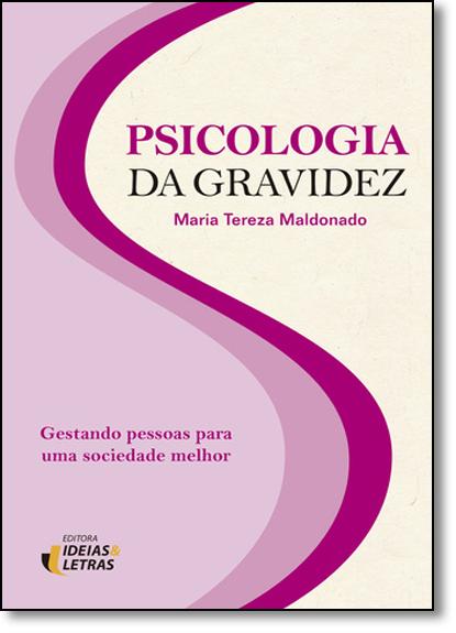 Psicologia da Gravidez: Gestando Pessoas Para uma Sociedade Melhor, livro de Maria Tereza Maldonado