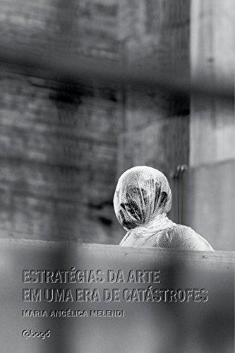 Estratégias da arte em uma era de catástrofes, livro de Maria Angélica Melendi