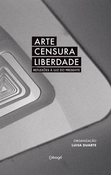 Arte, censura, liberdade. Reflexões à luz do presente, livro de Vários autores