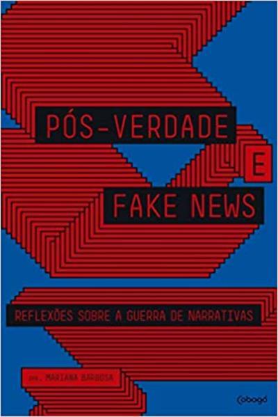 Pós-verdade e fake news. Reflexões sobre a guerra de narrativas, livro de Mariana Barbosa