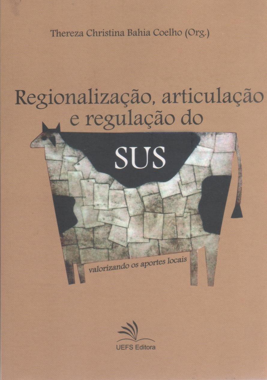 Regionalização, articulação e regulação do SUS - Valorizando os aportes locais, livro de Thereza Christina Bahia Coelho (org.)