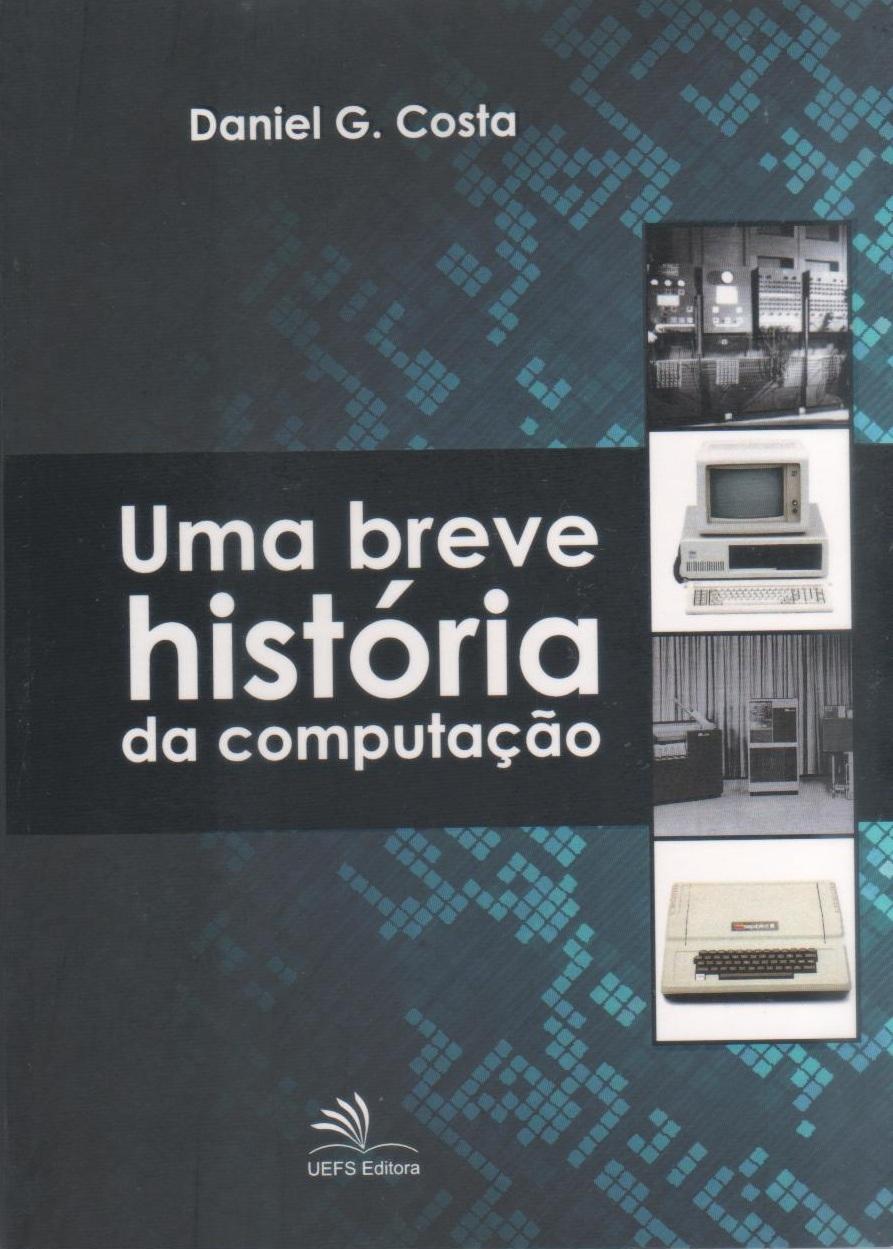 Uma breve história da computação, livro de Daniel G. Costa