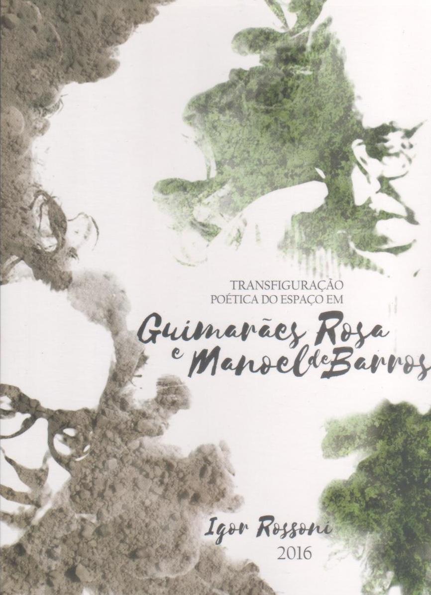 Transfiguração poética do espaço em Guimarães Rosa e Manoel de Barros, livro de Igor Rossoni