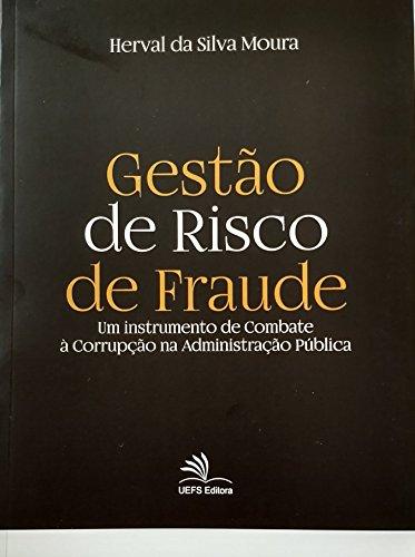 Gestão de risco de fraude - Um instrumento de combate à corrupção na administração pública, livro de Herval da Silva Moura