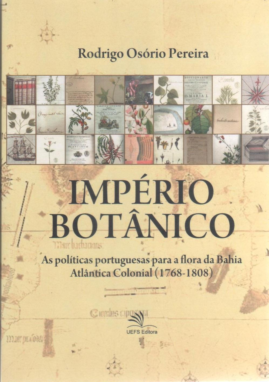 Império botânico: as políticas portuguesas para a florada Bahia Atlântica Colonial (1768-1808), livro de Rodrigo Osório
