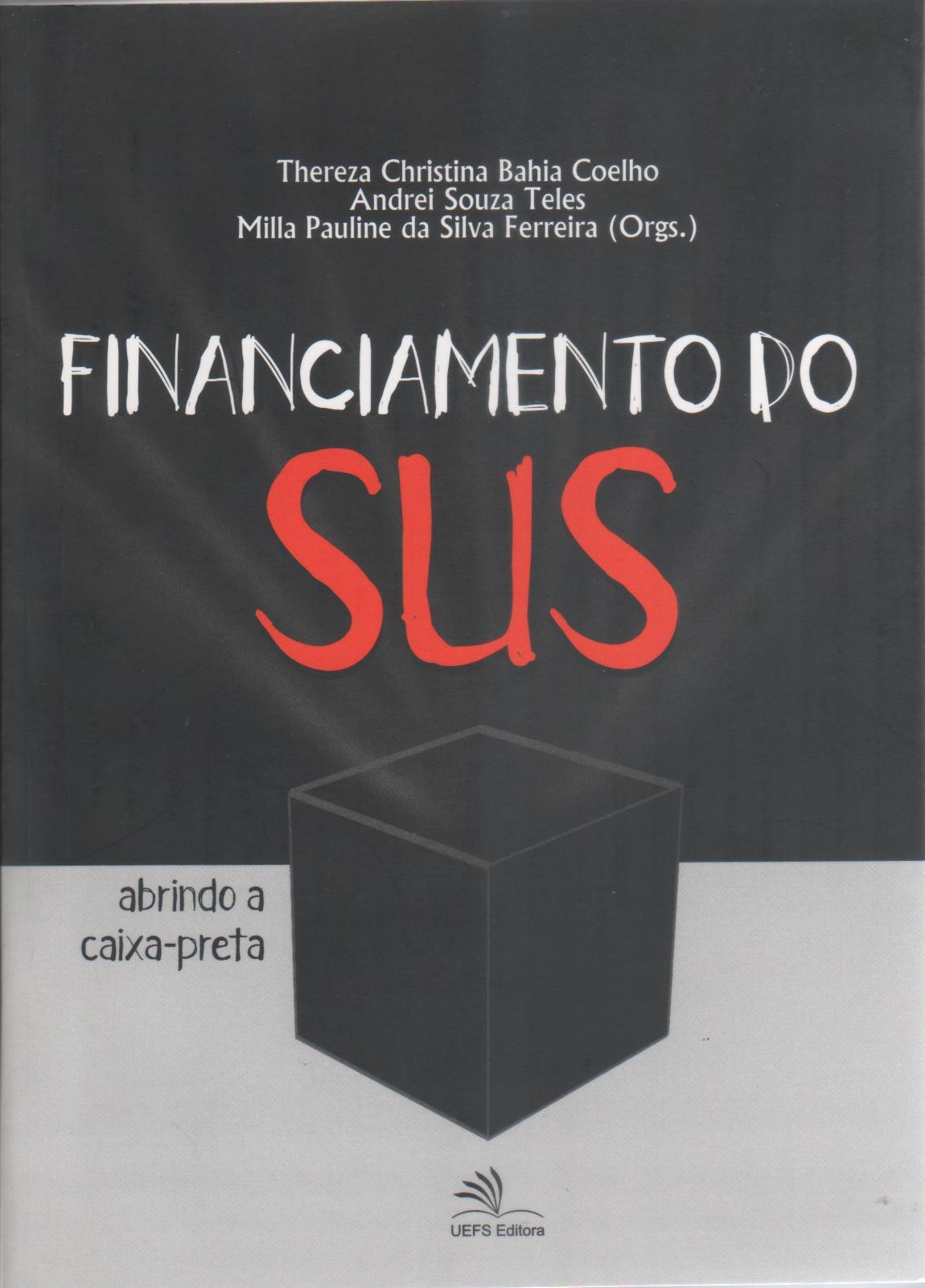 Financiamento do SUS: abrindo a caixa preta, livro de Thereza Christina Bahia Coelho, Andrei Souza Teles, Milla Pauline da Silva Ferreira (orgs.)