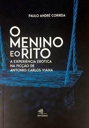 O menino e o rito - A experiência erótica na ficção de Antonio Carlos Viana, livro de Paulo André Correia