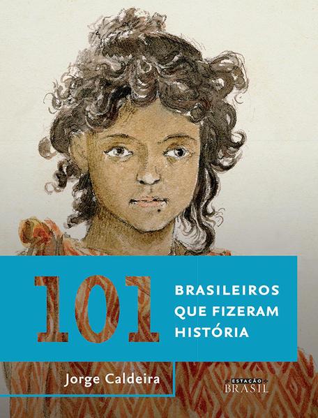 101 Brasileiros que Fizeram História, livro de Jorge Caldeira