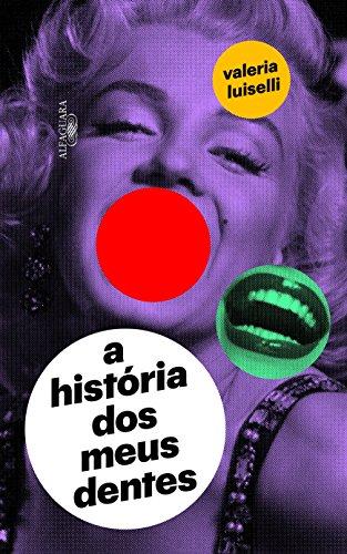 A História dos Meus Dentes, livro de Valeria Luiselli