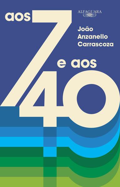 Aos 7 e aos 40, livro de João Luis Anzanello Carrascoza