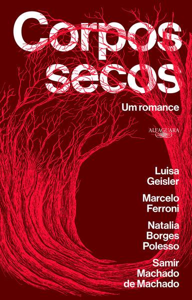 Corpos secos. Um romance, livro de Luisa Geisler, Marcelo Ferroni, Natalia Borges Polesso, Samir Machado de Machado