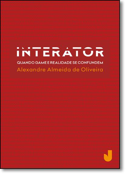 Interator: Quando Game e Realidade se Confundem, livro de Alexandre Almeida de Oliveira