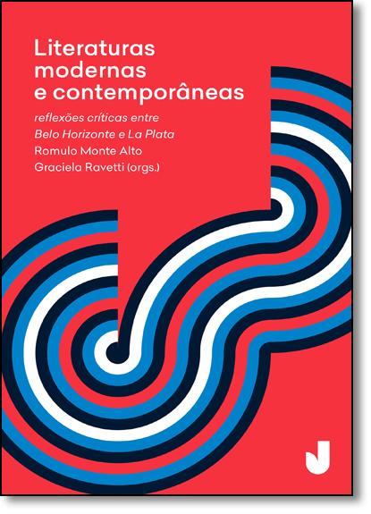 Literaturas Modernas e Contemporâneas: Reflexões Críticas Entre Belo Horizonte e La Plata, livro de Rômulo Monte Alto