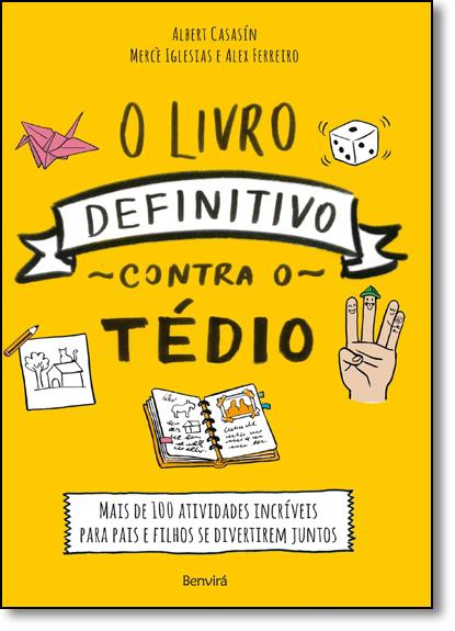 Livro Definitivo Contra o Tédio, O: Mais de 100 Atividades Incríveis Para Pais e Filhos se Divertirem Juntos, livro de Albert Casasín