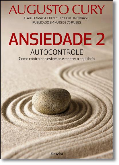 Ansiedade 2: Autocontrole - Como Controlar o Estresse e Manter o Equilíbrio, livro de Augusto Cury