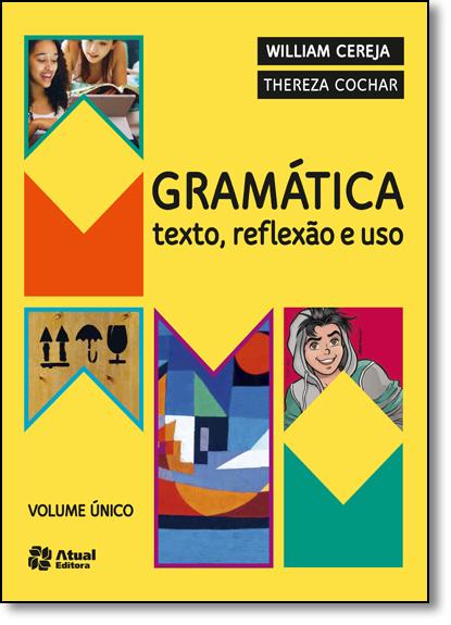 Gramática: Texto, Reflexão e Uso - Volume Único, livro de William Roberto Cereja