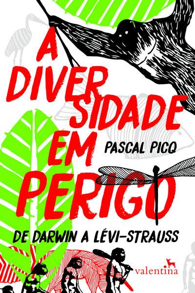Diversidade Em Perigo, A: De Darwin A Lévi-strauss, livro de Pascal Picq