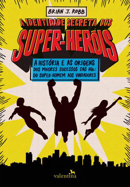 Identidade Secreta dos Super Heróis, A, livro de Brian J. Robb