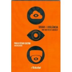 VIGIAR A VIGILÂNCIA, livro de Paulo César Castro